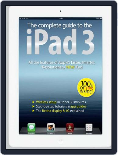 The Complete Guide to the iPad 3 Magazine (Digital) April 11th, 2012 Issue Cover
