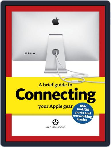A brief guide to Connecting your Apple gear Magazine (Digital) August 13th, 2013 Issue Cover