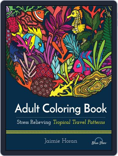 Adult Coloring Book: Stress Relieving Tropical Travel Patterns Magazine (Digital) July 1st, 2016 Issue Cover