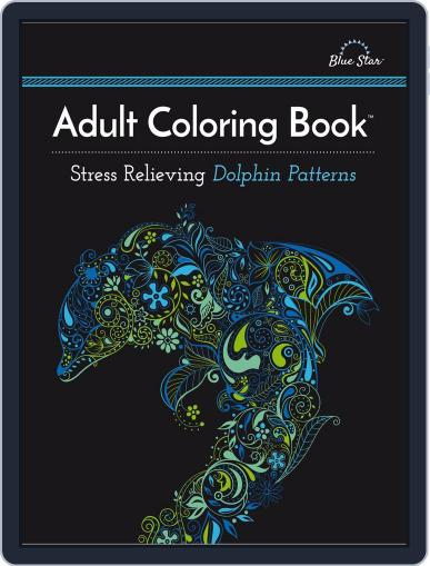 Adult Coloring Book: Stress Relieving Dolphin Patterns Magazine (Digital) July 1st, 2016 Issue Cover